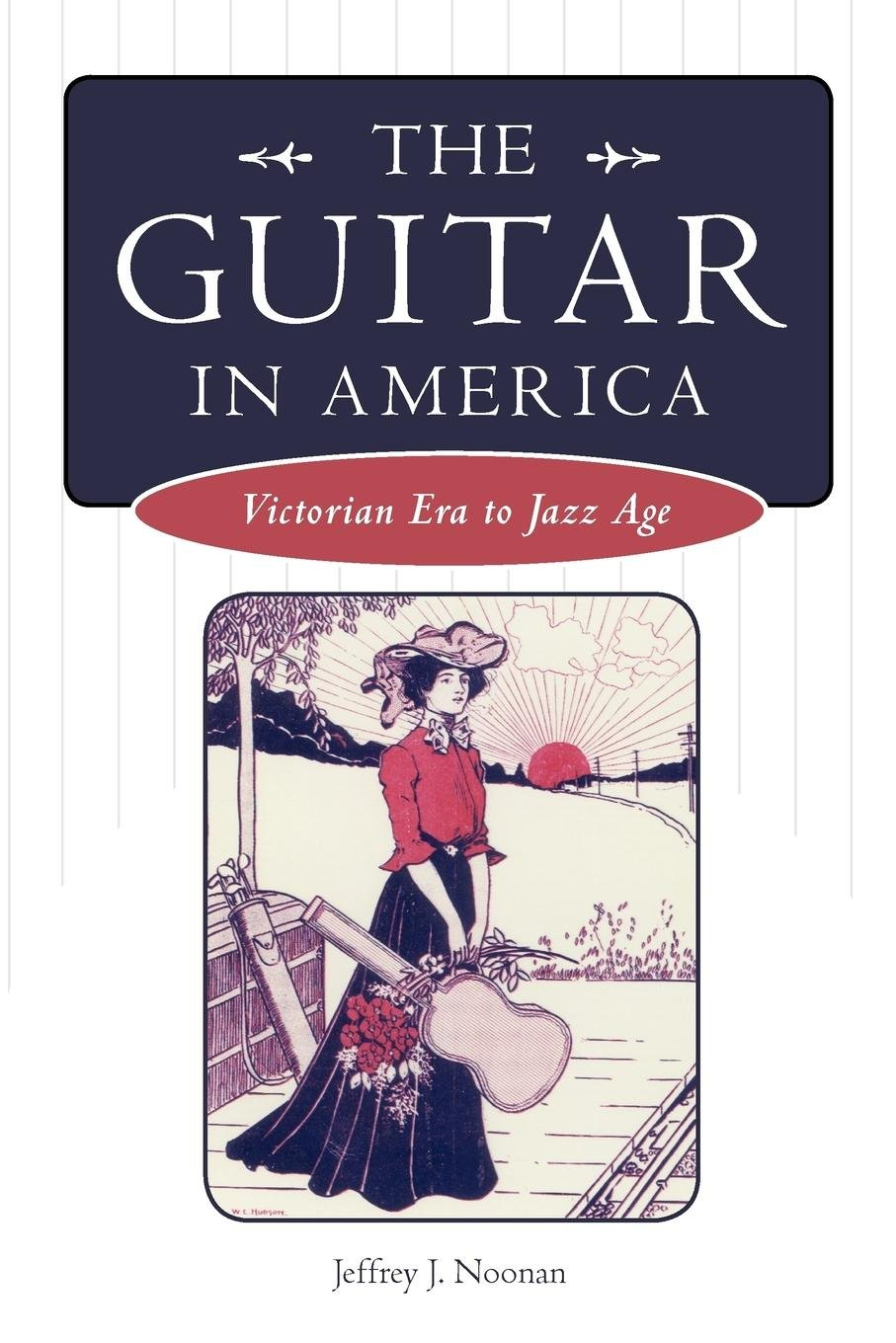 The Guitar in America: Victorian Era to Jazz Age (American Made Music Series) ebook