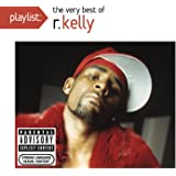 Playlist: The Very Best Of R. Kelly [Explicit]