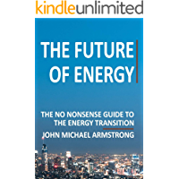 The Future of Energy 2020 Edition: The guide to sustainability, climate change, hydrogen, renewable energy and more.
