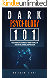 Dark Psychology 101:: Understanding the Techniques of Covert Manipulation, Mind Control, Influence, and Persuasion