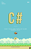 C#: Learn by coding your own popular game - Gain amazing experience by coding your first video game in less than an hour