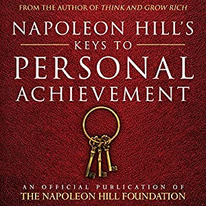 Napoleon Hill's Keys to Personal Achievement: An Official Publication of The Napoleon Hill Foundation Audiobook