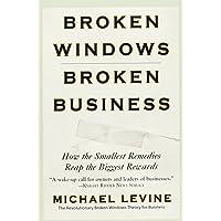 Broken Windows, Broken Business: How the Smallest Remedies Reap the Biggest Rewards