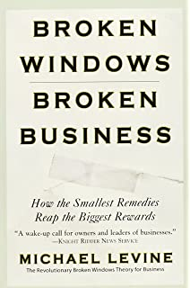 fixing broken windows restoring order and reducing crime in our  broken windows broken business how the smallest remedies reap the biggest rewards