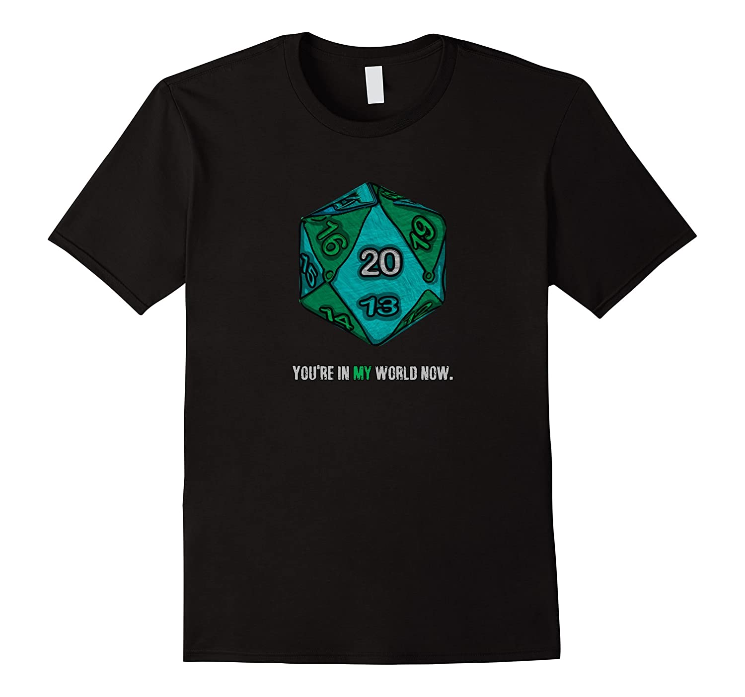 You're In MY World Now RPG shirt tabletop 20-die-TH