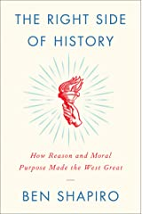 The Right Side of History: How Reason and Moral Purpose Made the West Great Kindle Edition