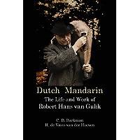Dutch Mandarin: The Life and Work of Robert Hans van Gulik