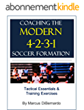 Coaching The Modern 4-2-3-1 Soccer Formation: Tactical Essentials & Training Exercises (English Edition)