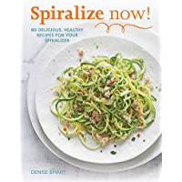 Spiralize Now: 80 Delicious, Healthy Recipes for your Spiralizer
