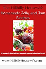 Homemade Jelly and Jam Recipes - 35 Recipes To Make Delicious Jams and Jellies from Scratch (Hillbilly Housewife Cookbooks) Kindle Edition