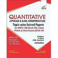 Quantitative Aptitude & Data Interpretation Topic-wise Solved Papers for IBPS/ SBI Bank PO/ Clerk Prelim & Main Exam (2010-19) 3rd Edition