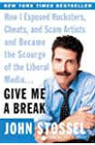 Give Me a Break: How I Exposed Hucksters, Cheats, and Scam Artists and Became the Scourge of the Liberal Media. . .