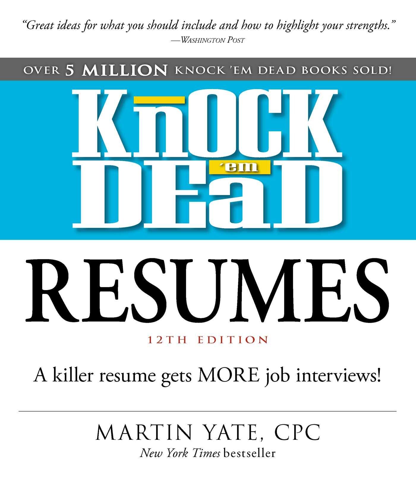 knock em dead resumes a killer resume gets more job interviews martin yate cpc 9781440596193 amazoncom books