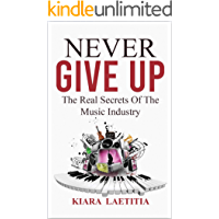 NEVER GIVE UP: The Real Secrets Of The