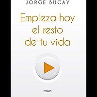 Empieza hoy el resto de tu vida (Biblioteca Jorge Bucay)