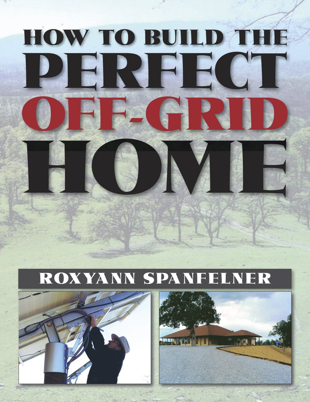How to Build the Perfect Off-Grid Home: Roxyanne Spanfelner ...