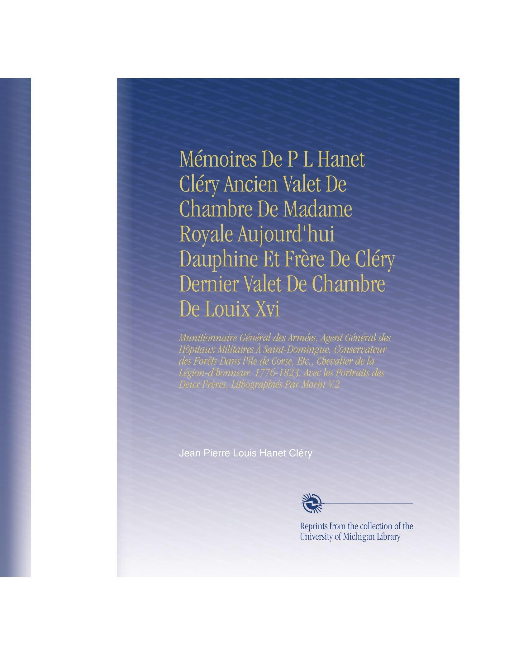 Mémoires De P L Hanet Cléry Ancien Valet De Chambre De Madame Royale ...