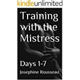 Training with the Mistress: Days 1-7