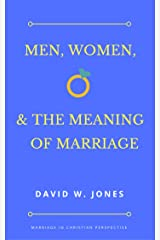 Men, Women, and the Meaning of Marriage: Marriage in Christian Perspective Kindle Edition