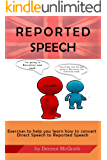 REPORTED SPEECH: Exercises to help you learn to convert Direct Speech to Reported Speech (The 100 Series) (English Edition)