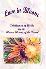 Love in Bloom: A Collection of Works by the Women Writers of the Desert Paperback