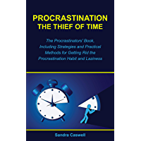 Procrastination - the Thief of Time: The Procrastinators' Book, Including Strategies and Practical Methods for Getting Rid the Procrastination Habit and Laziness (English Edition)