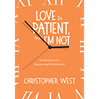 Love Is Patient, But I'm Not: Confessions of a Recovering Perfectionist (English Edition)