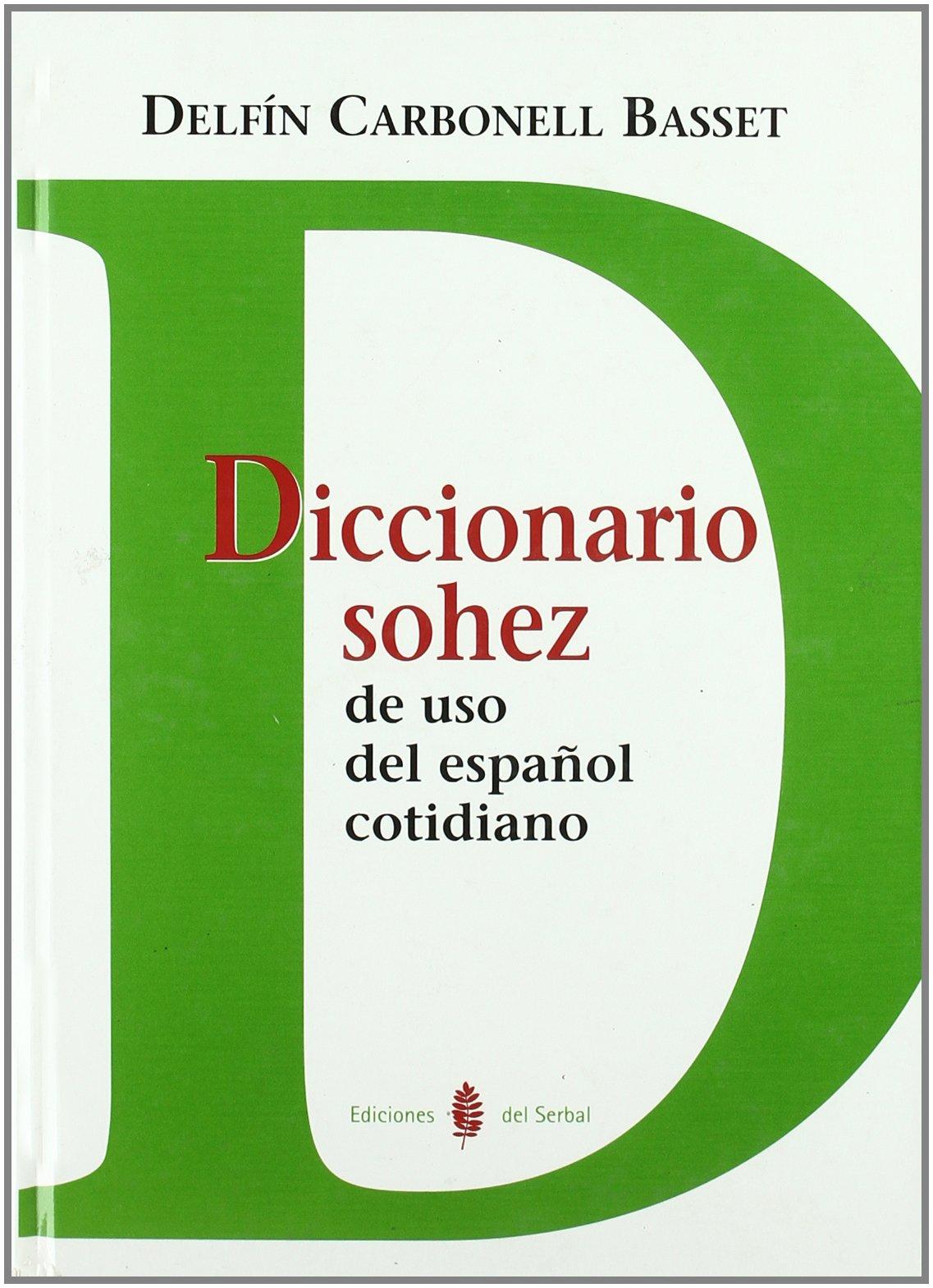 Diccionario sohez de uso del español cotidiano (Lexicografía) por Delfín Carbonell Basset