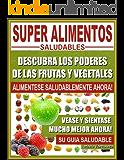 SUPER ALIMENTOS SALUDABLES - Descubra Los Poderes de Las Frutas y Vegetales, Vease y Sientase Mucho Mejor Ahora