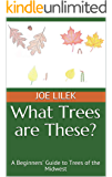 What Trees are These?: A Beginners' Guide to Trees of the Midwest