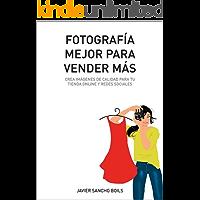 FOTOGRAFÍA MEJOR PARA VENDER MÁS: Crea imágenes de calidad para tu tienda online y redes sociales.
