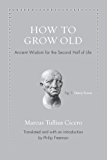 How to Grow Old: Ancient Wisdom for the Second Half of Life (Ancient Wisdom for Modern Readers)