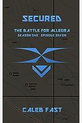 The Battle for Allegra: Secured (The Battle for Allegra - An Alien Invasion Novella Book 7) Kindle Edition