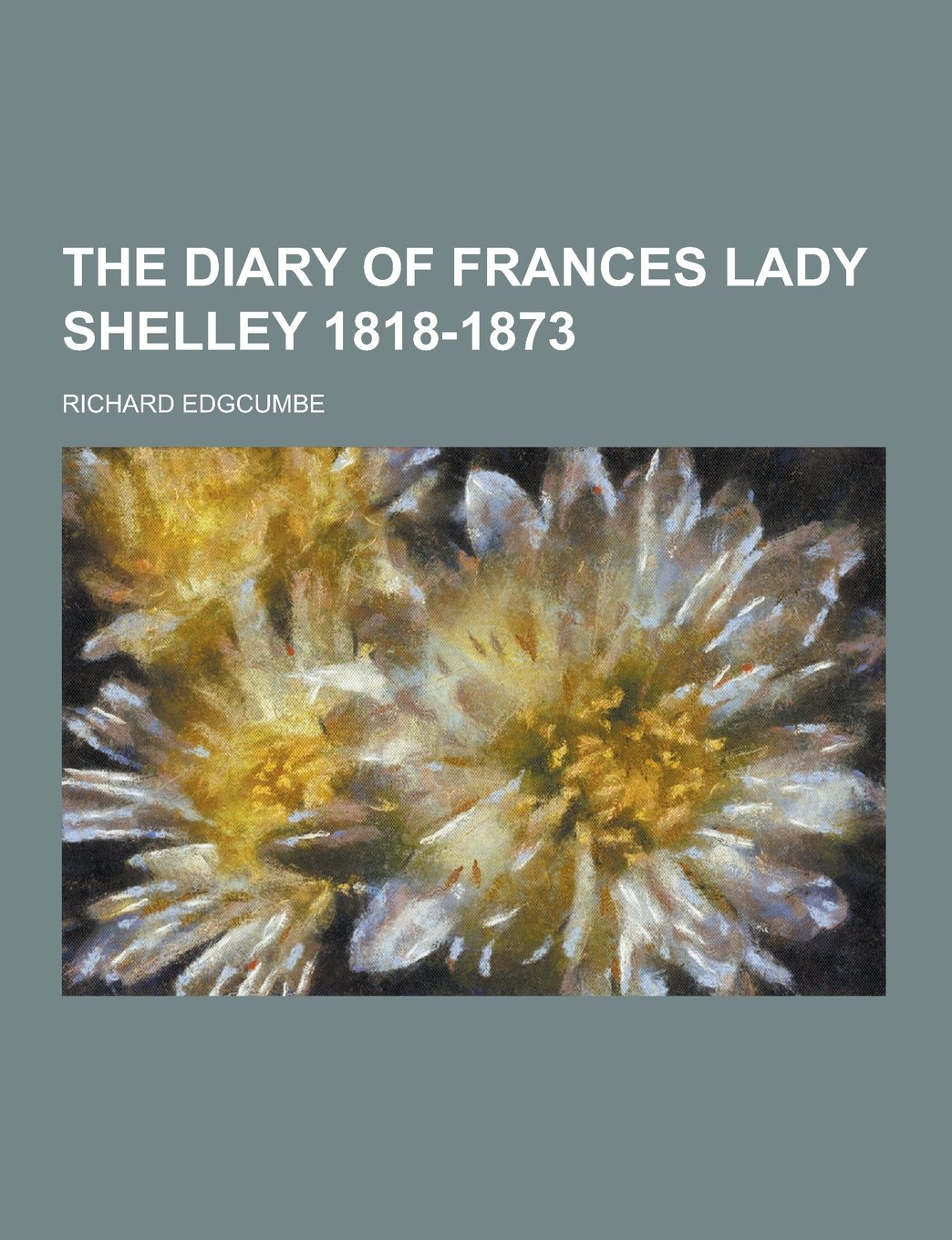 The Diary of Frances Lady Shelley 1818-1873: Richard