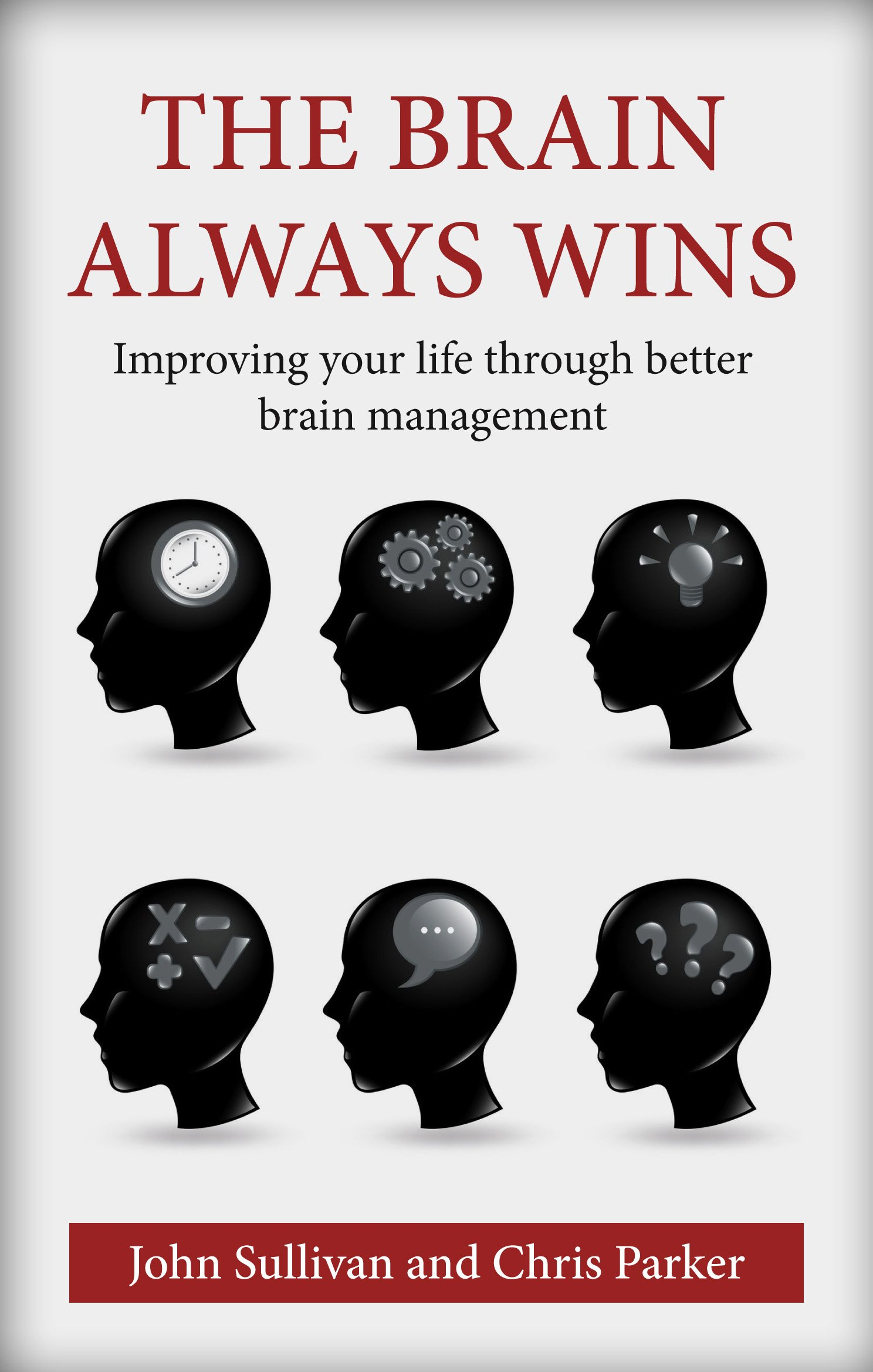 The Brain Always Wins: Improving your life through better brain management by imusti