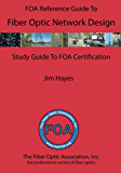 The FOA Reference Guide to Fiber Optic Network Design: Study Guide For FOA Certification