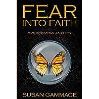 Fear into Faith: Overcoming Anxiety