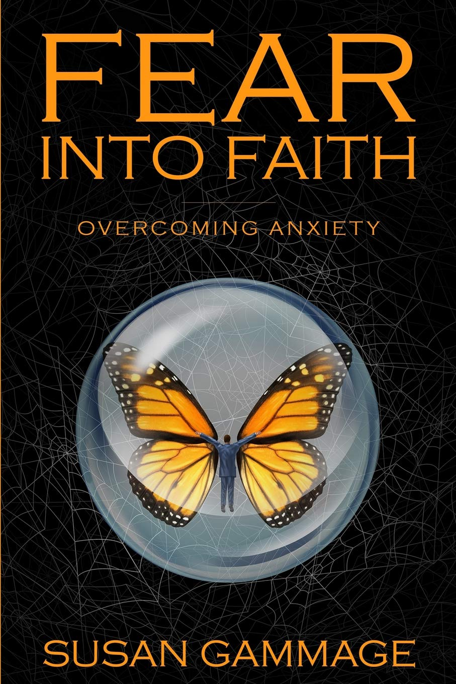 Fear into Faith: Overcoming Anxiety por Susan Gammage