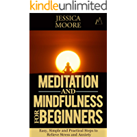 MEDITATION:: Meditation and Mindfulness for Beginners: Easy Steps to Relieve Stress and Anxiety (Meditation Techniques, Stress, Happiness, Anxiety, Meditating Book 1)