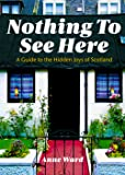 Nothing to See Here: A Guide to the Hidden Joys of Scotland (Pocket Mountains)