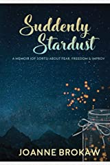 Suddenly Stardust: A Memoir (of Sorts) About Fear, Freedom & Improv Hardcover