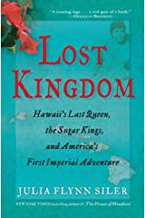 Lost Kingdom: Hawaii's Last Queen, the Sugar Kings, and America's First Imperial Adventure Kindle Edition