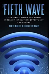 The Fifth Wave: A Strategic Vision for Mobile Internet Innovation, Investment and Return Kindle Edition