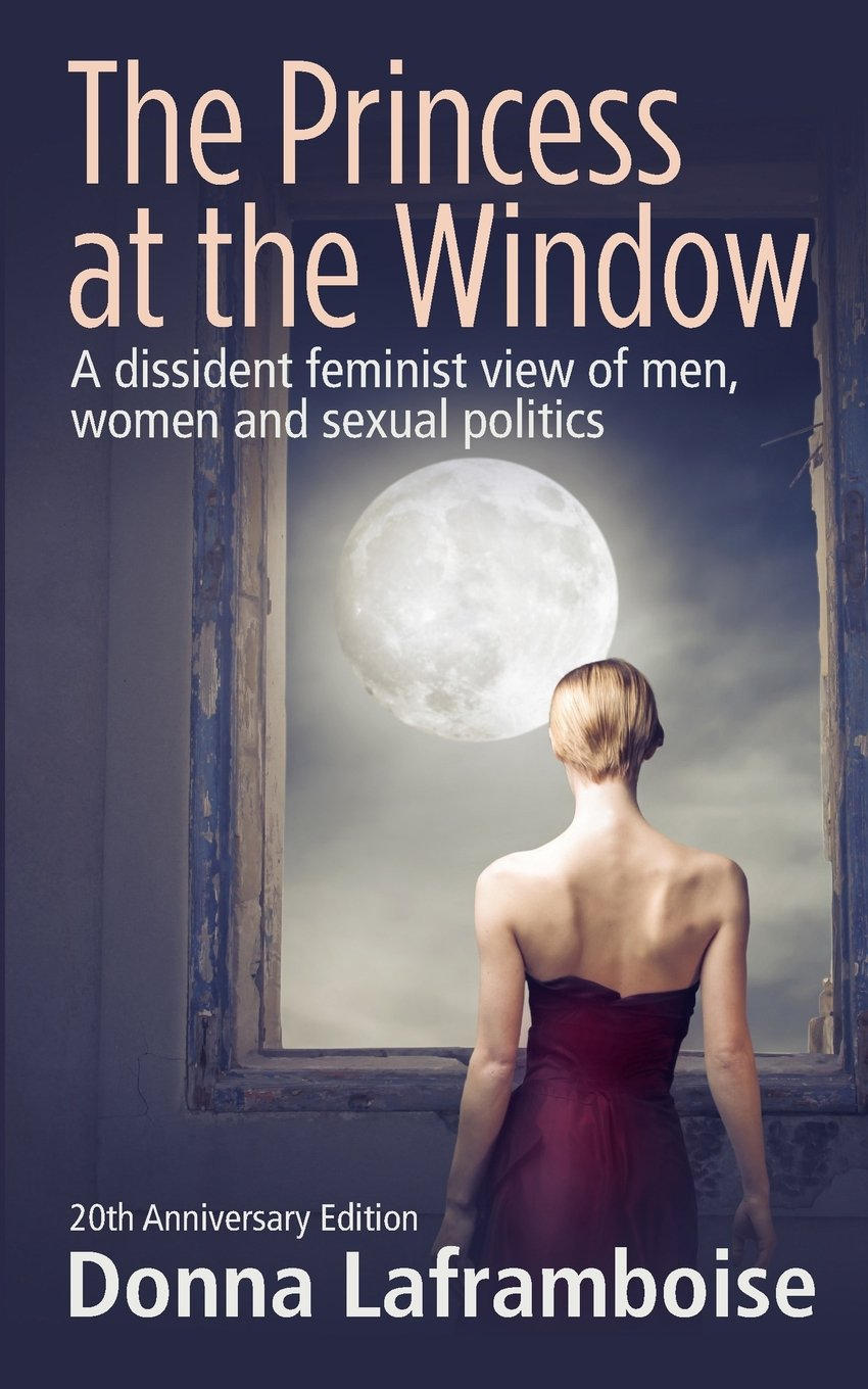 The Princess At The Window: A Dissident Feminist View Of Men, Women And  Sexual Politics: Donna Laframboise: 9781894984102: Amazon: Books