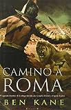 Camino a Roma (La Legión Olvidada 3) (Histórica)