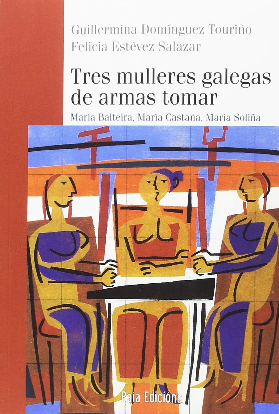 Tres mulleres galegas de armas tomar: María Balteira, María Castaña, María Soliña (Baía Ensaio) (Gallego) Tapa blanda – 20 jun 2017 Felicia Estévez Salazar 8499952860 Literary essays Galician (Gallego