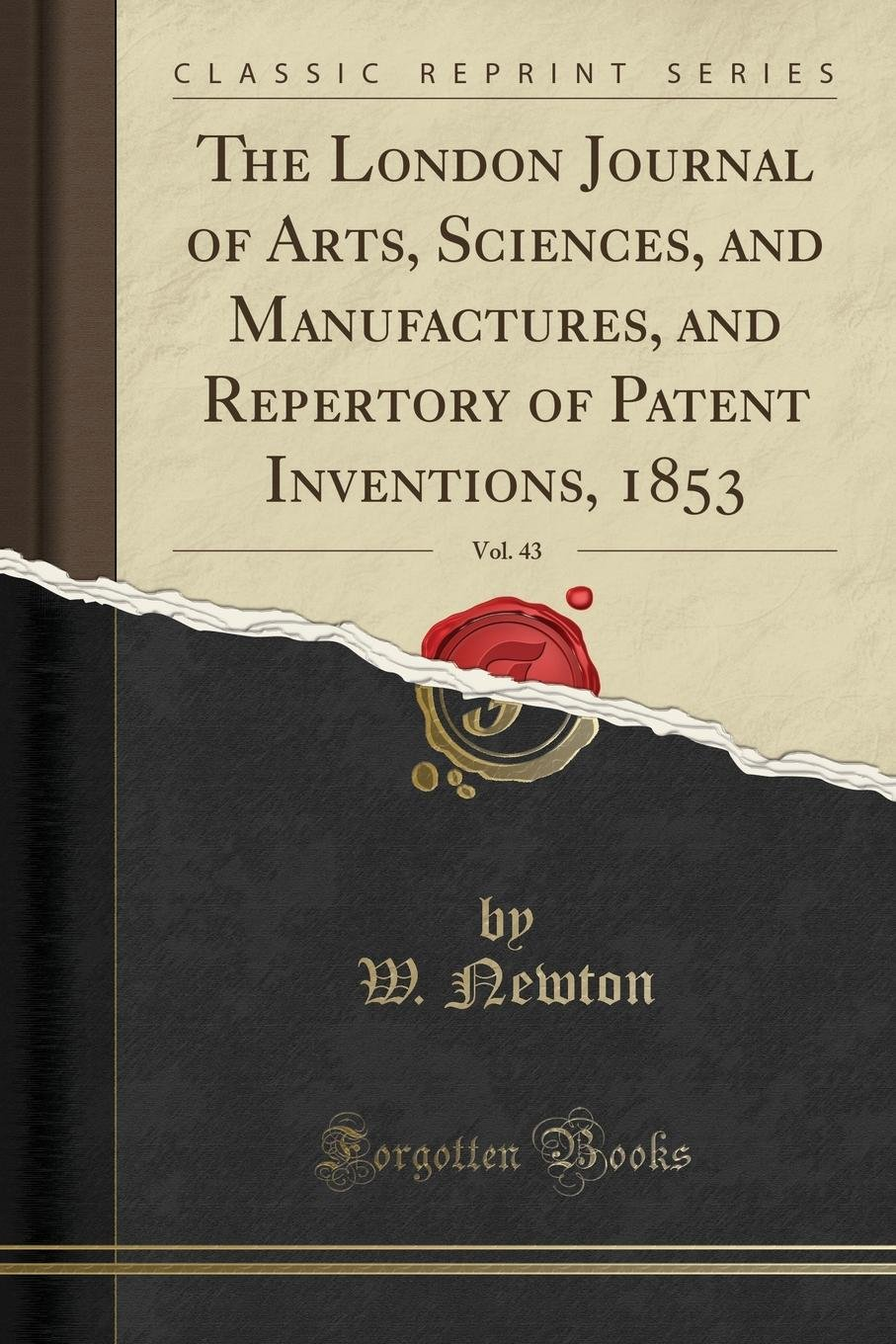 Read Online The London Journal of Arts, Sciences, and Manufactures, and Repertory of Patent Inventions, 1853, Vol. 43 (Classic Reprint) pdf epub