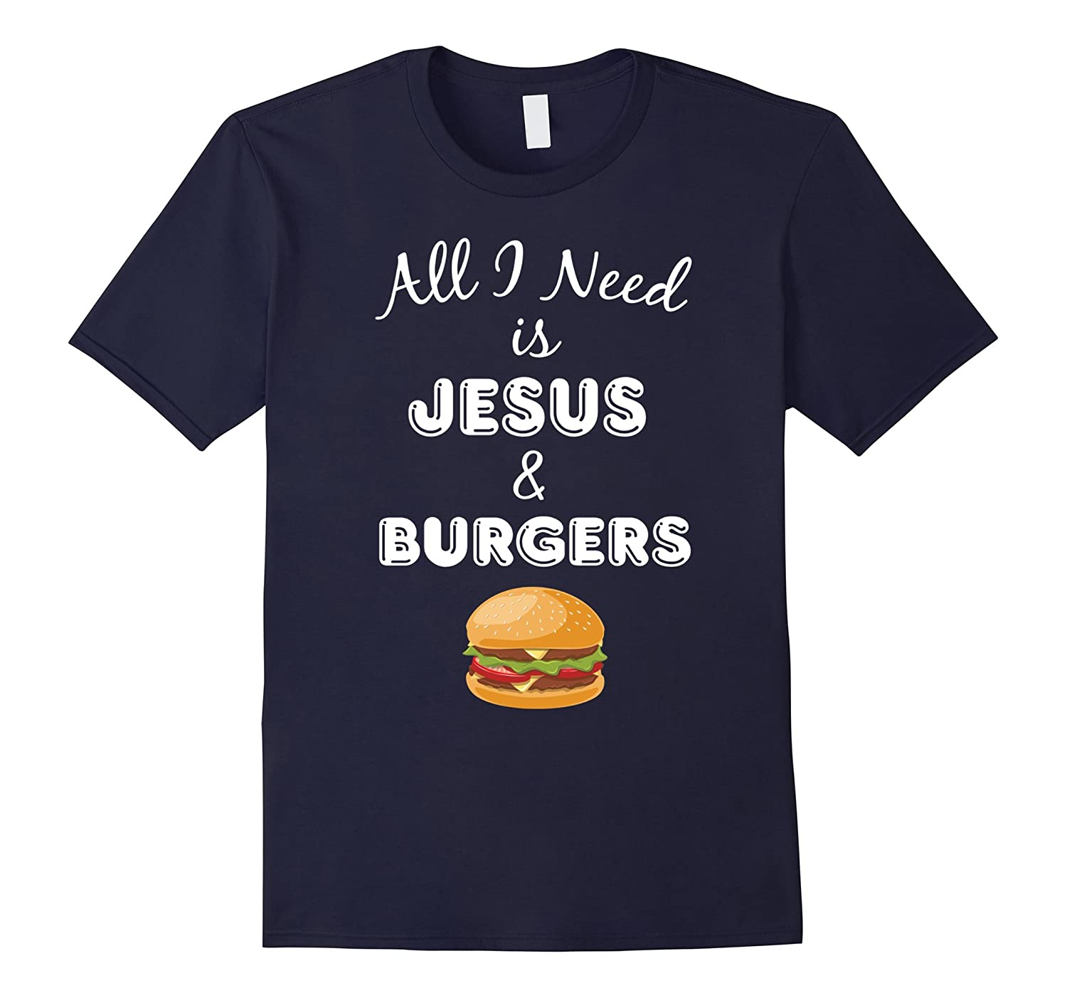 All I Need is Jesus  Burgers Christian Foodie T-Shirt-TD