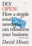 Do Open: How a simple email newsletter can transform your business (and it can) (Do Books Book 15)