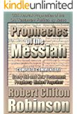 The Prophecies of the Messiah: The Scriptures of the Prophets are Fulfilled